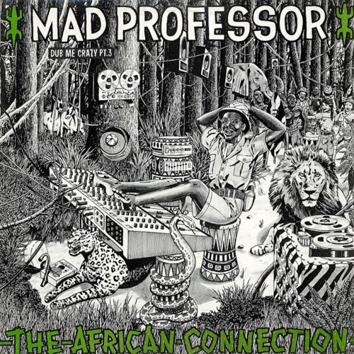 Mad Professor Dub Me Crazy Pt 3 The African Connection