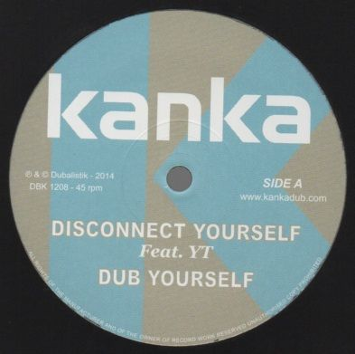YT - Disconnect Yourself / Dub Yourself / Ghost Of Dub / Part 1 / Part 2 (Kanka) EU 12""